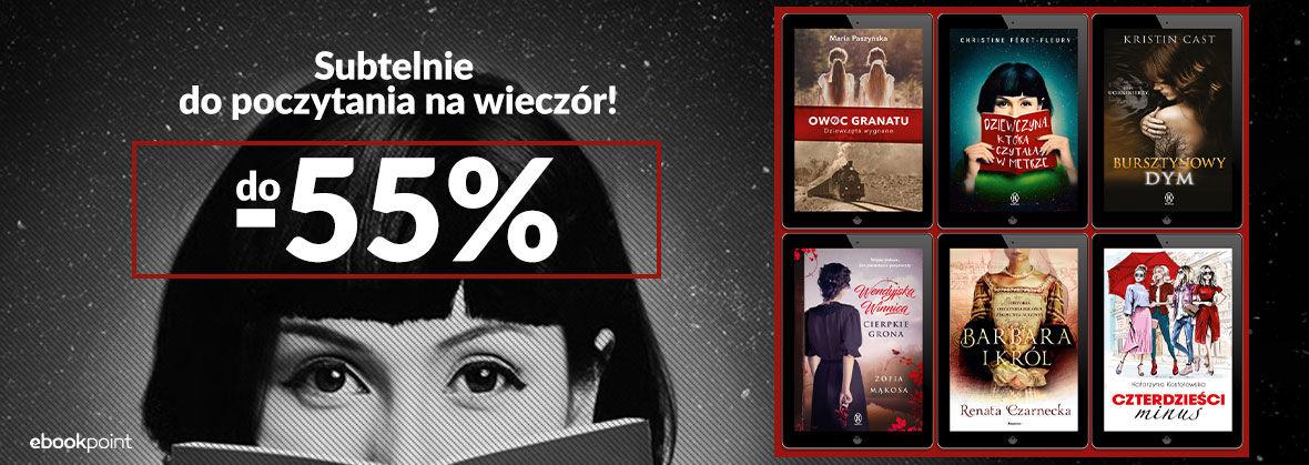 Promocja na ebooki Subtelnie do poczytania na wieczór! [do -55%]